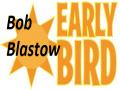 Bob Blastow Early Bird